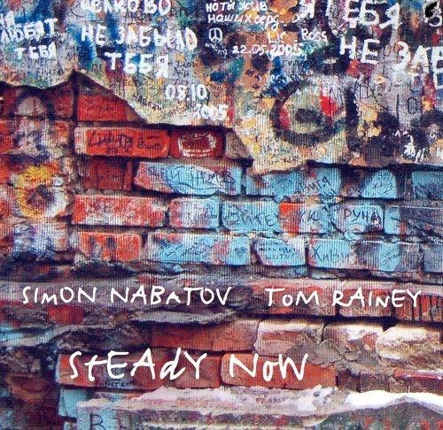 Simon Nabatov & Tom Rainer - Steady Now (2005)