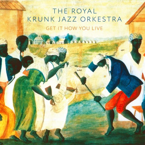 The Royal Krunk Jazz Orkestra - Get It How You Live (2018)