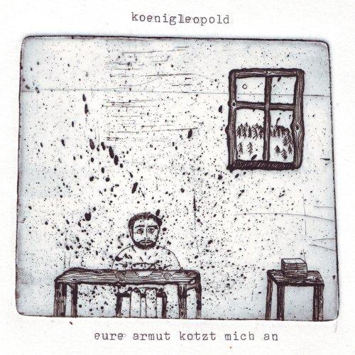 koenigleopold - Eure Armut kotzt mich an (2013/2018)