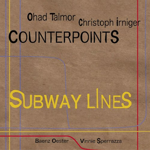 Ohad Talmor, Christoph Irniger - Counterpoints. Subway Lines (2017)