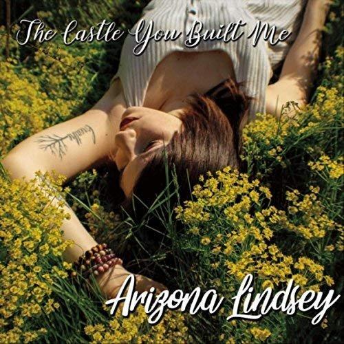 Arizona Lindsey - The Castle You Built Me (2018)