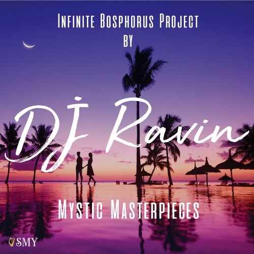 DJ Ravin - Mystic Masterpieces (Infinite Bosphorus Project) (2018)
