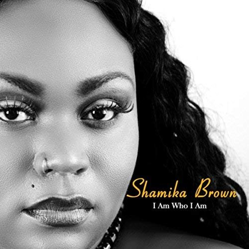 Shamika Brown - I Am Who I Am (2018)