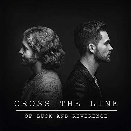 Cross The Line - Of Luck and Reverence (2018)