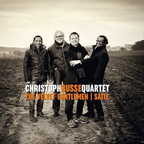 Christoph Busse Quartet - The Velvet Gentlemen / Satie (2018)